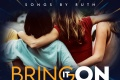 """Songs by Ruth new song """"Bring it On"""""""